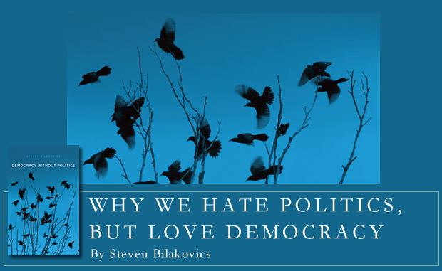 WHY WE HATE POLITICS, BUT LOVE DEMOCRACY